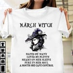 March witch hated by many loved by plenty heart on her sleeve t shirt gift for march witch Tshirt