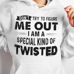 Don t try to figure me out i am a special king of twisted funny shirt gift for women Tshirt