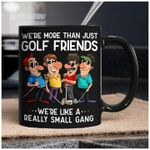 We're more than just golf friends we're like a really small gang coffee mug gift for Golf lovers Ceramic Mug