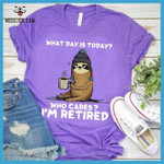 What day is today who cares I'm retired Sloth classic t-shirt gift for Sloths lovers Tshirt