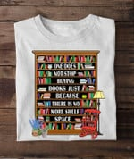 One does not stop buying books just becaus there is no more shelf space t-shirt gift for books lovers bookshelf owners Tshirt