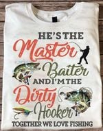 He s the master baiter and i m dirty hooker together we love fishing t shirt gift for fishing lovers Tshirt