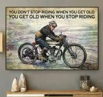 You don't stop riding when you get old when you stop riding motorcycle poster gift for riding lovers grandpas Poster