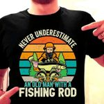 never underestimate an old man with a fishing rod t shirt best gift for fisherman Tshirt