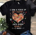 I sew a piece of my heart into every quilt I make heart yarn t-shirt gift for quilt lovers Tshirt