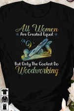 Au women are created equal but only the coldest do woodworking classic black t-shirt gift for woodworking lovers women Tshirt