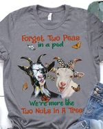 Forget two peas in a pod we're more like two nuts in a free funny Goats t-shirt gift for Goats lovers Tshirt