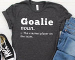 Goalie noun the craziest player on the team definition t-shirt gift for Goalie lovers Tshirt