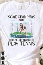 Some grandmas knit real grandmas play tennis lady t-shirt gift for play tennis lovers Tshirt