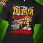 Retired trucker i finally caught up on my logbook funny t shirt gift for retired trucker Tshirt