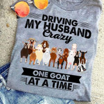 Driving my husband crazy one goat at a time funny sarcastic t shirt gift for women Tshirt