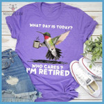 what day is today who cares i am retired hummingbird t shirt best gift for hummingbird lovers Tshirt