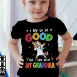 I try to be Good but I take after my grandma funny Unicorn classic t-shirt gift for grandma T-shirt