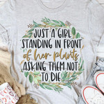Just a girl standing in front of her plants asking them not die t shirt gift for women love planting Tshirt