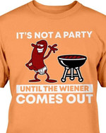 It s not a party until the wiener comes out funny sarcastic t shirt gift for women Tshirt