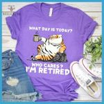 Fat tiger what day is today who cares i m retired funny t shirt gift for retired people Tshirt