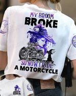 Witch my broom broke so now i ride a motorcycle funny t shirt gift for witch women love motorcycle Tshirt