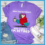 Parrot drink coffee what day is today who cares i m retired funny t shirt gift for retired people Tshirt