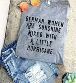 German women are sunshine mixed with a little hurricane t-shirt gift for womoen from German Tshirt
