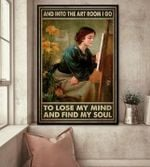 And into the art room i go to lose my mind and find my soul poster canvas gift for art fans Poster