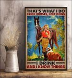 That's what I do ride horses I pet dogs I drink and I know things poster gift for ride horse lovers dogs lovers drink lovers Poster