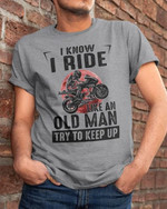 i know ride like an old man try to keep up t shirt best gift for motorcycle lovers Tshirt