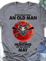 never underestimate an old man who loves hunting and was born in may t shirt best gift for hunting lovers Tshirt