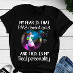 Unicorn my fear is that pms doesn t exist and this is my real personality funny t shirt gift for women Tshirt
