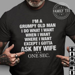 i am a grumpy old man i do what i want when where except ask my wife t shirt best gift for wife Tshirt