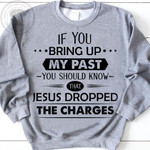 If you bring up you should know that jesus dropped the charges sweater t shirt gift for jesus lovers Tshirt