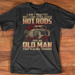 i ain flawless but i can still build hot rods for an old man that is close enough t shirt best gift for old man Tshirt
