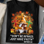do not be afraid just have faith cross Dwarfs t shirt best gift for jesus lovers Tshirt