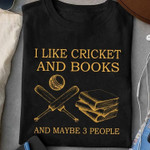 i like cricket and books and maybe three people t shirt best gift for cricket lover for book lovers Tshirt