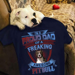 I m a proud dad of a freaking awesome pitbull t shirt gift for dad love pitbull dogs Tshirt
