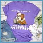 Pitbull drink coffee what day is today who cares i m retired funny t shirt gift for retired people Tshirt