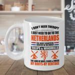 i do not need therapy i just need to go to the Netherland mug best gitf for Netherland lovers Ceramic Mug