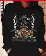 i am a daughter of the the sun and moon nature is my church hoodie best gift for hippie girls Tshirt