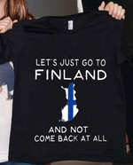 Let s just go to finland and not come back at all t shirt gift for finland women Tshirt