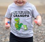 Dinosaur i try to be good but i take grandpa funny t shirt gift for grandkids Tshirt