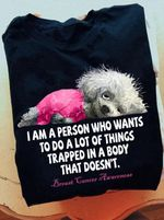 i am person who wants to do a lot of things trapped in a body breast cancers support t shirt best gift for dog lovers Tshirt