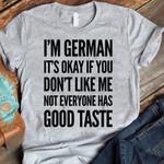 I m german it s okay of you don t like me not everyone has good taste funny t shirt gift for german women Tshirt