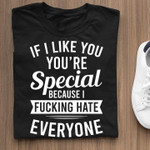 if i like you you are special because i hate everyone t shirt best gift for him for her Tshirt