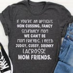 if you are an uptight non cussing fancy we can not be mom friends t shirt best gift for mom Tshirt