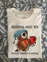 Reading and tea because murder is wrong funny t shirt gift for reading and tea fans Tshirt
