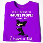 Cat i fully intend to haunt people when i die i have a list funny t shirt gift for women Tshirt