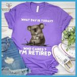 Koala drink coffee what day is today who cares i m retired funny t shirt gift for retired people Tshirt