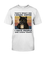 That's what I do I drink coffee I hate people and I know things with black cat Tshirt gift for black cat lovers cat lovers Tshirt