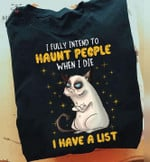 i fully intend to haunt people when i die i have a list t shirt best gift for cat lovers Tshirt