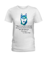 When it's too hard to look back and you're too afraid I'll be there your siberian husky Tshirt gift for husky lovers dog lovers Tshirt