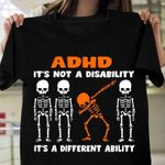 adhd it is not a disability it is a different ability skull dance t shirt best gift for him for her Tshirt